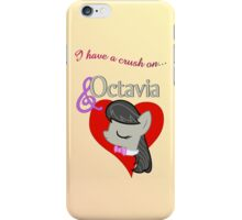 I have a crush on... Octavia - with text iPhone Case/Skin