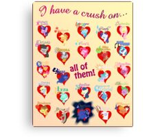 I have a crush on... all of them! 2.1 - Poster Canvas Print