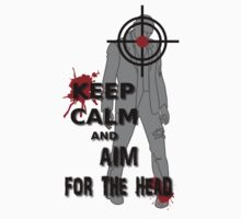 Keep Calm and Aim For the  Head tshirt by olivehue