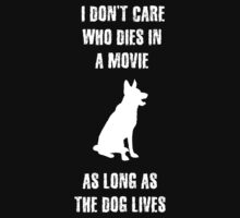I Don't Care Who Dies In A Movie As Long As The Dog Lives by movieshirtguy
