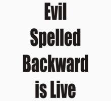 Evil spelled backward is Live by GolemAura