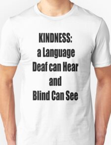 KINDNESS: a language deaf can hear and blind can see T-Shirt