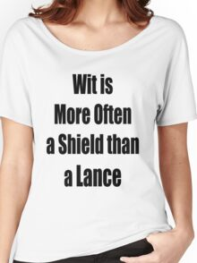 Wit is more often a Sheild than a Lance Women's Relaxed Fit T-Shirt