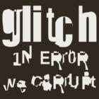 gLiTcH in ERr0R we CoRruPt (White) by naesk