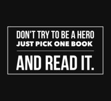 Don't try to be a hero just pick one book and read it Baby Tee
