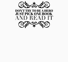 Don't try to be a hero just pick one book and read it Unisex T-Shirt