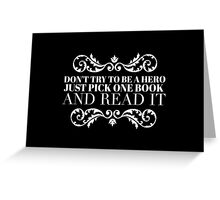 Don't try to be a hero just pick one book and read it Greeting Card