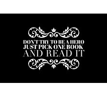 Don't try to be a hero just pick one book and read it Photographic Print