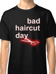 Bad Haircut Day (white) Classic T-Shirt
