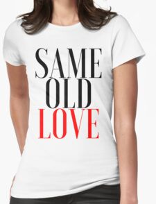 """""""SAME OLD LOVE"""" BY SELENA GOMEZ (FROM REVIVAL) Womens Fitted T-Shirt"""