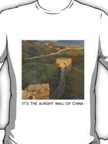 The alright wall of China T-Shirt