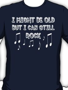I Might Be Old But I Can Still Rock (white) T-Shirt