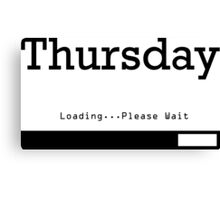 Thursday Loading Canvas Print
