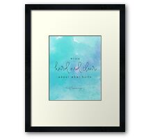 Write hard and clear about what hurts Framed Print