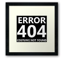 Error 404 - Costume Not Found - white text Framed Print
