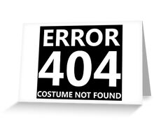 Error 404 - Costume Not Found - white text Greeting Card
