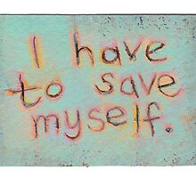 I have to save myself - unique expressive word art by FlyingGirl
