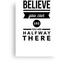 Believe you can and you are halfway there Canvas Print