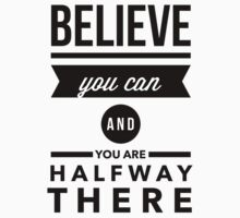 Believe you can and you are halfway there Kids Tee