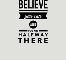 Believe you can and you are halfway there Unisex T-Shirt