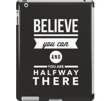 Believe you can and you are halfway there iPad Case/Skin