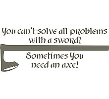 Sometimes You need an axe! Photographic Print