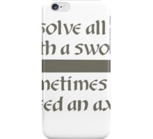 Sometimes You need an axe! iPhone Case/Skin