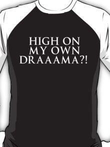 HIGH ON MY OWN DRAMA? T-Shirt
