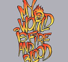 My World Is Fire And Blood by Walmybear