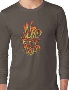 My World Is Fire And Blood Long Sleeve T-Shirt