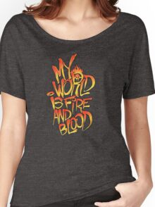 My World Is Fire And Blood Women's Relaxed Fit T-Shirt