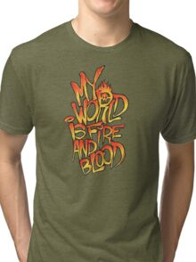 My World Is Fire And Blood Tri-blend T-Shirt