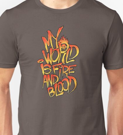 My World Is Fire And Blood Unisex T-Shirt