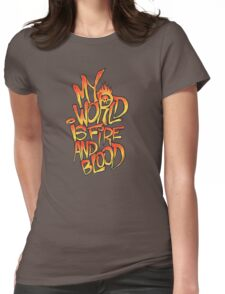 My World Is Fire And Blood Womens Fitted T-Shirt