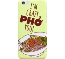 I'm Crazy Pho You! iPhone Case/Skin