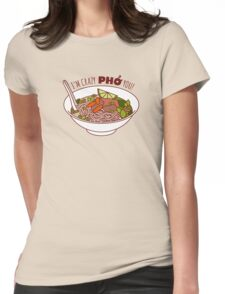 I'm Crazy Pho You! Womens Fitted T-Shirt