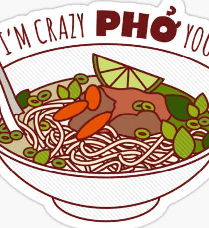 I'm Crazy Pho You! Sticker