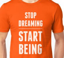 Stop dreaming. Start being. Unisex T-Shirt