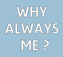 WHY ALWAYS ME? by aditmawar