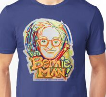 Vote BERNie , MAN ! Unisex T-Shirt