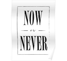 Motivational Now Or Never Poster