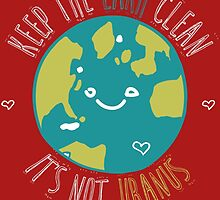 keep the earth clean it's not uranus by trendz