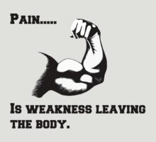 Pain is weakness leaving the body! by bigredbubbles6