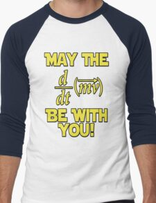 May The Force Be With You! Physics Geek Men's Baseball ¾ T-Shirt