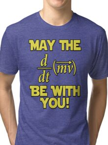 May The Force Be With You! Physics Geek Tri-blend T-Shirt