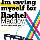 Im Saving Myself For Maddow by Erikaflea123