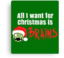 ALL I WANT FOR CHRISTMAS IS BRAIN Canvas Print