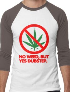 No Weed, But Yes Dubstep  Men's Baseball ¾ T-Shirt