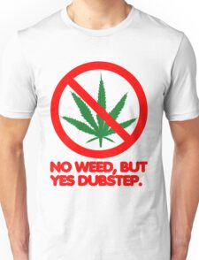 No Weed, But Yes Dubstep  Unisex T-Shirt