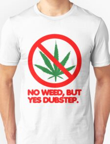 No Weed, But Yes Dubstep  T-Shirt